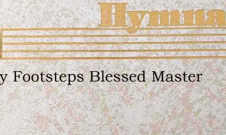 In Thy Footsteps Blessed Master – Hymn Lyrics