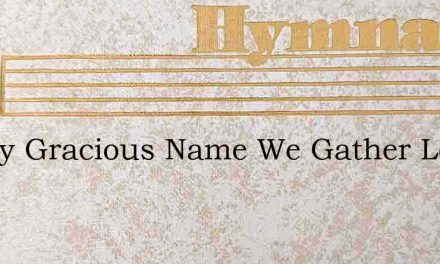 In Thy Gracious Name We Gather Lord Divi – Hymn Lyrics