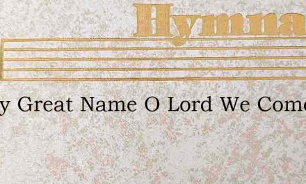 In Thy Great Name O Lord We Come – Hymn Lyrics