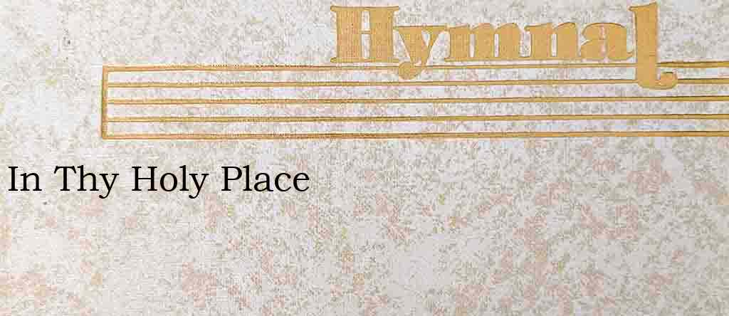 In Thy Holy Place – Hymn Lyrics