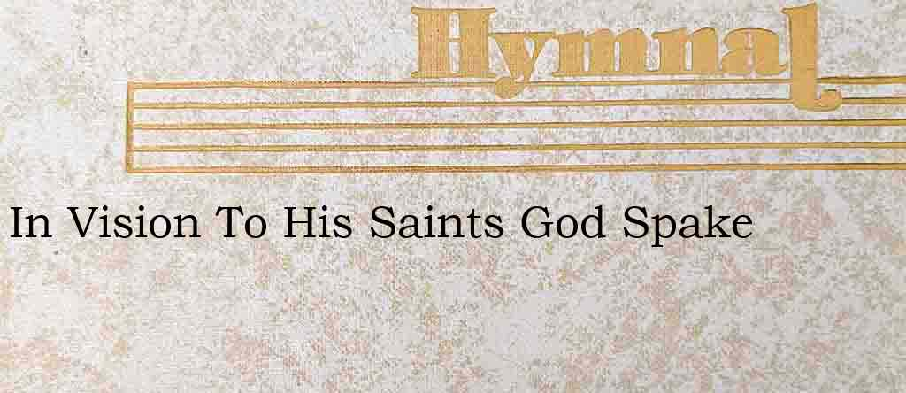 In Vision To His Saints God Spake – Hymn Lyrics