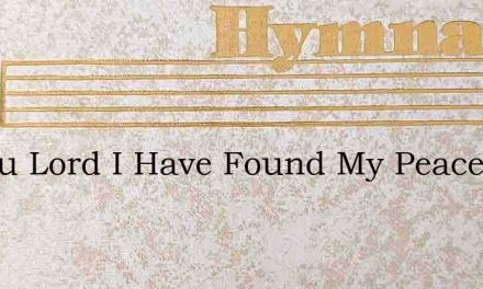 In You Lord I Have Found My Peace – Hymn Lyrics
