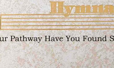In Your Pathway Have You Found Some Crue – Hymn Lyrics