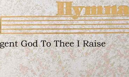 Indulgent God To Thee I Raise – Hymn Lyrics
