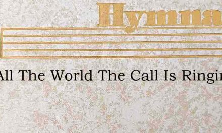 Into All The World The Call Is Ringing – Hymn Lyrics