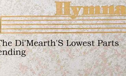 Into The Di'Mearth'S Lowest Parts Descending – Hymn Lyrics