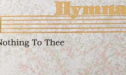 Is It Nothing To Thee – Hymn Lyrics