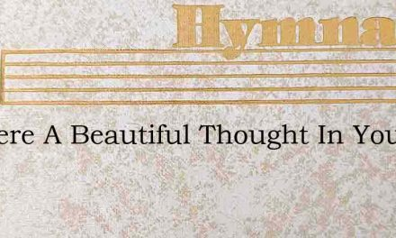 Is There A Beautiful Thought In Your Hea – Hymn Lyrics