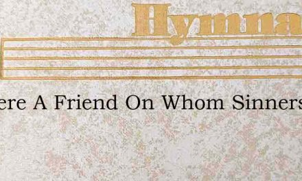 Is There A Friend On Whom Sinners May Ca – Hymn Lyrics