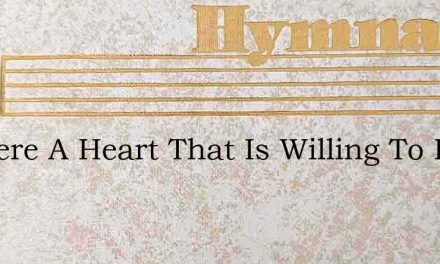 Is There A Heart That Is Willing To Lay – Hymn Lyrics