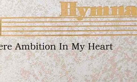 Is There Ambition In My Heart – Hymn Lyrics