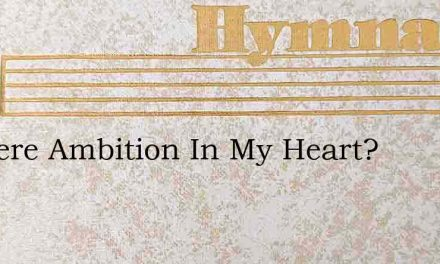 Is There Ambition In My Heart? – Hymn Lyrics