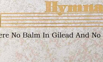 Is There No Balm In Gilead And No Phys – Hymn Lyrics