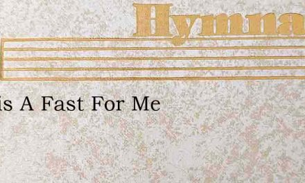 Is This A Fast For Me – Hymn Lyrics