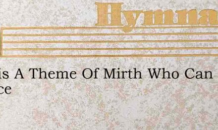 Is This A Theme Of Mirth Who Can Rejoice – Hymn Lyrics