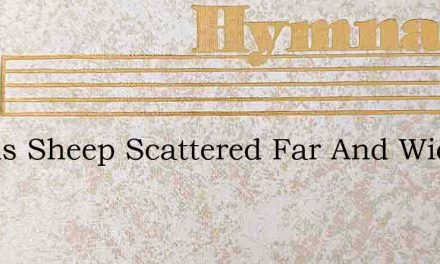 Israels Sheep Scattered Far And Wide – Hymn Lyrics