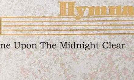 It Came Upon The Midnight Clear – Hymn Lyrics