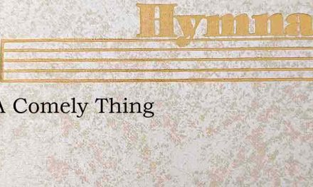 It Is A Comely Thing – Hymn Lyrics