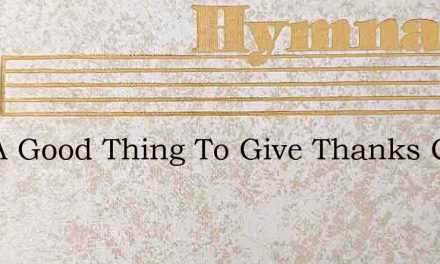 It Is A Good Thing To Give Thanks Chant – Hymn Lyrics