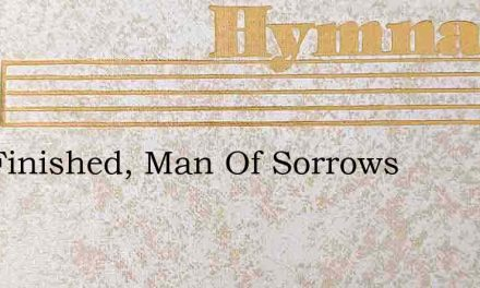 It Is Finished, Man Of Sorrows – Hymn Lyrics