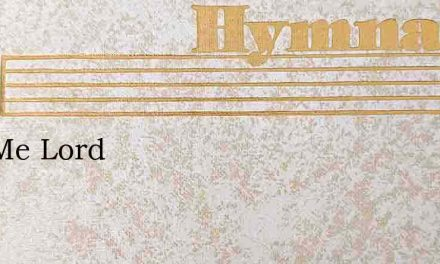 It Is Me Lord – Hymn Lyrics