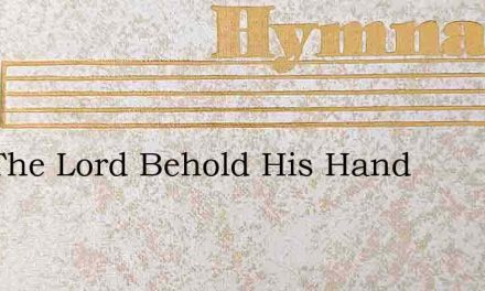 It Is The Lord Behold His Hand – Hymn Lyrics