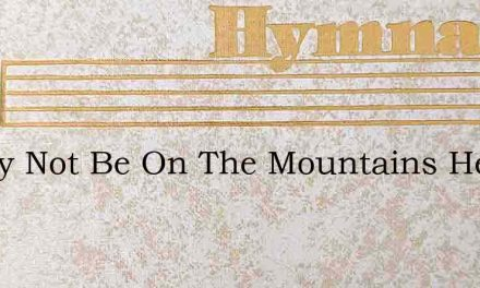 It May Not Be On The Mountains Height – Hymn Lyrics