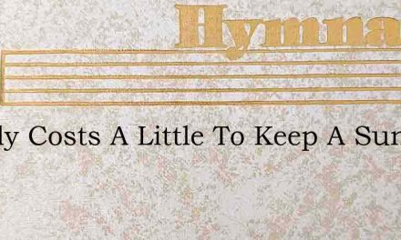 It Only Costs A Little To Keep A Sunny F – Hymn Lyrics