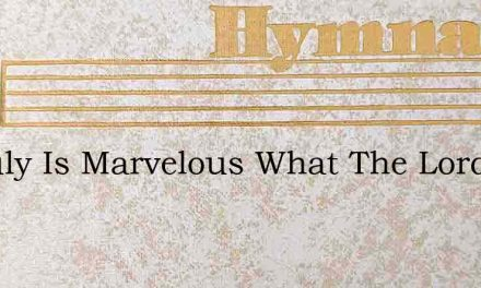It Truly Is Marvelous What The Lord Doet – Hymn Lyrics