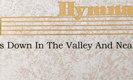 It Was Down In The Valley And Near The R – Hymn Lyrics