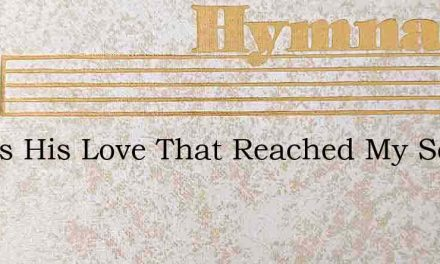 It Was His Love That Reached My Soul – Hymn Lyrics