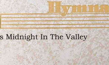 It Was Midnight In The Valley – Hymn Lyrics