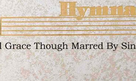 Its All Grace Though Marred By Sin – Hymn Lyrics