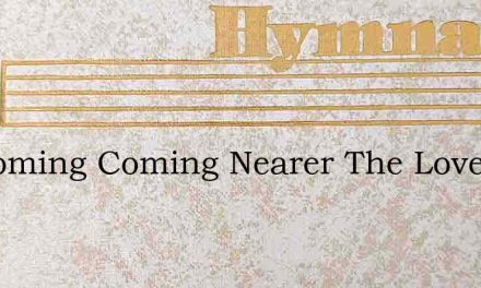 Its Coming Coming Nearer The Lovely Land – Hymn Lyrics