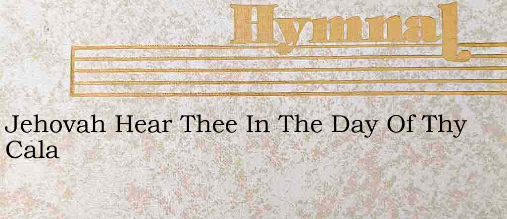 Jehovah Hear Thee In The Day Of Thy Cala – Hymn Lyrics