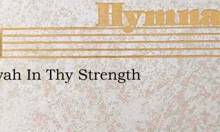 Jehovah In Thy Strength – Hymn Lyrics