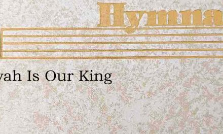 Jehovah Is Our King – Hymn Lyrics