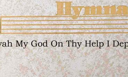 Jehovah My God On Thy Help I Depend – Hymn Lyrics