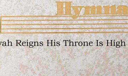Jehovah Reigns His Throne Is High – Hymn Lyrics