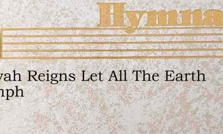 Jehovah Reigns Let All The Earth Triumph – Hymn Lyrics