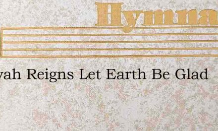 Jehovah Reigns Let Earth Be Glad – Hymn Lyrics