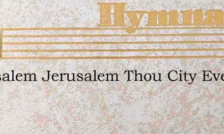 Jerusalem Jerusalem Thou City Ever Blest – Hymn Lyrics