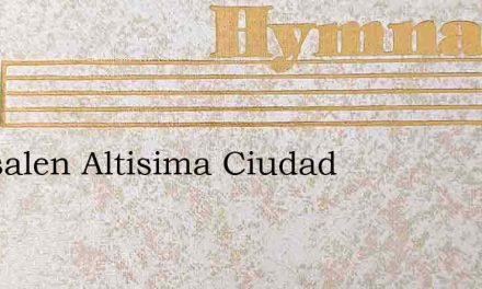 Jerusalen Altisima Ciudad – Hymn Lyrics