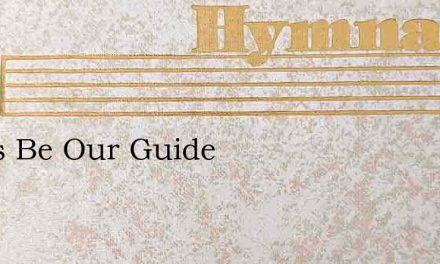 Jesus Be Our Guide – Hymn Lyrics