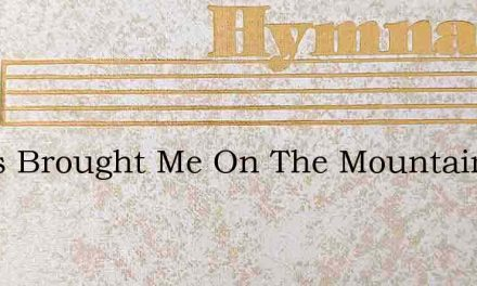 Jesus Brought Me On The Mountain – Hymn Lyrics