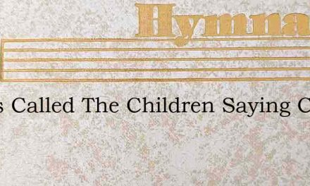 Jesus Called The Children Saying Come To – Hymn Lyrics