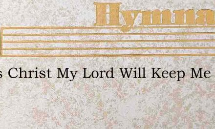 Jesus Christ My Lord Will Keep Me – Hymn Lyrics