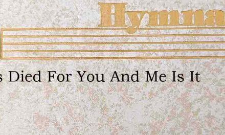 Jesus Died For You And Me Is It – Hymn Lyrics