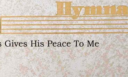 Jesus Gives His Peace To Me – Hymn Lyrics