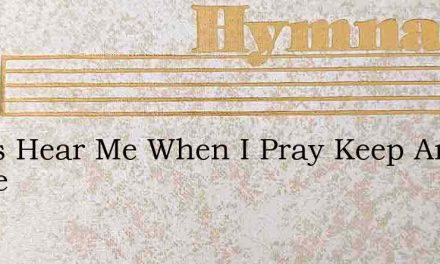 Jesus Hear Me When I Pray Keep And Guide – Hymn Lyrics